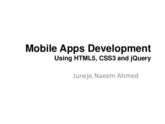 Mobile Apps Development Using HTML5, CSS3 and jQuery Junejo Naeem Ahmed