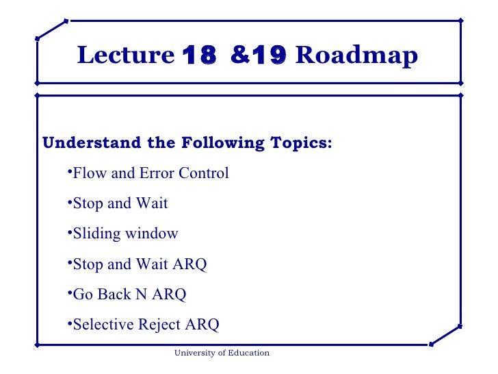 Lecture  18  & 19  Roadmap University of Education <ul><li>Understand the Following Topics: </li></ul><ul><ul><li>Flow and...