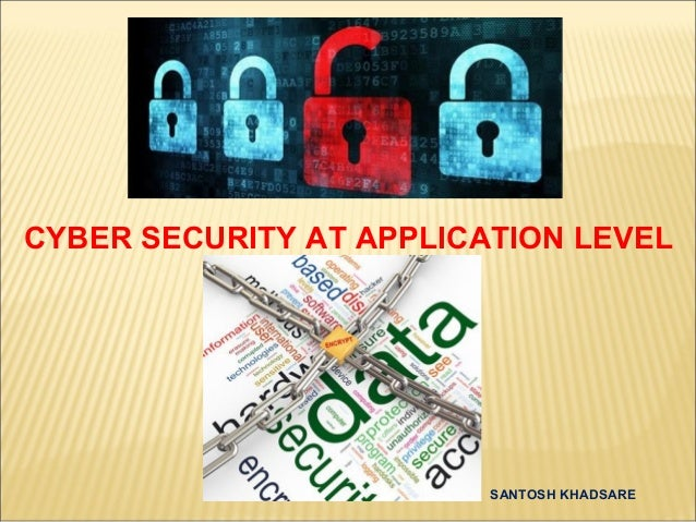 CYBER SECURITY AT APPLICATION LEVEL                         SANTOSH KHADSARE