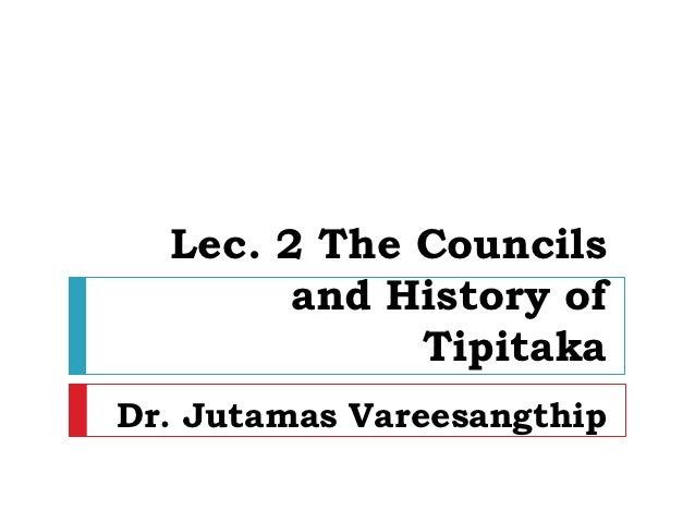 Lec. 2 The Councils        and History of             TipitakaDr. Jutamas Vareesangthip