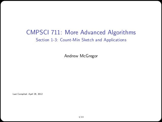 CMPSCI 711: More Advanced Algorithms Section 1-3: Count-Min Sketch and Applications Andrew McGregor Last Compiled: April 2...