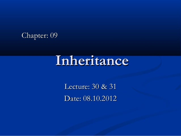 Chapter: 09          Inheritance              Lecture: 30 & 31              Date: 08.10.2012