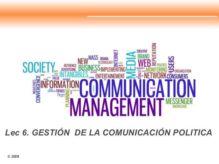 Lec 6. GESTIÓN  DE LA COMUNICACIÓN POLITICA