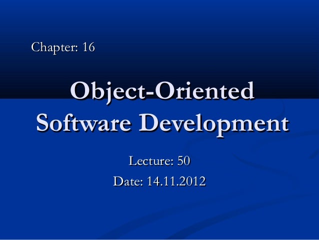 Chapter: 16   Object-OrientedSoftware Development                Lecture: 50              Date: 14.11.2012
