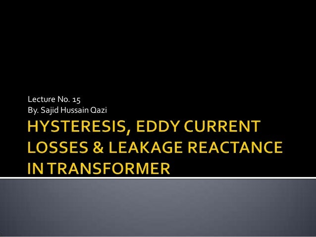 Lec 8 hysteresis-_eddy_current_losses_in_transformer