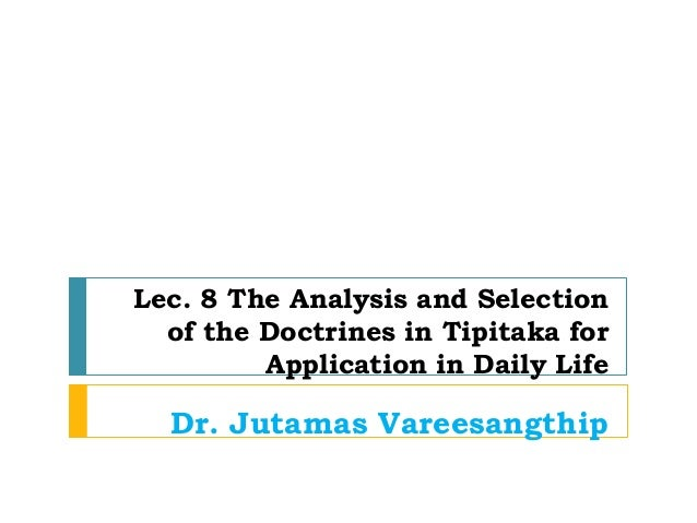 Lec. 8 The Analysis and Selection  of the Doctrines in Tipitaka for         Application in Daily Life  Dr. Jutamas Vareesa...