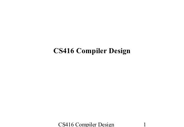 CS416 Compiler Design CS416 Compiler Design   1
