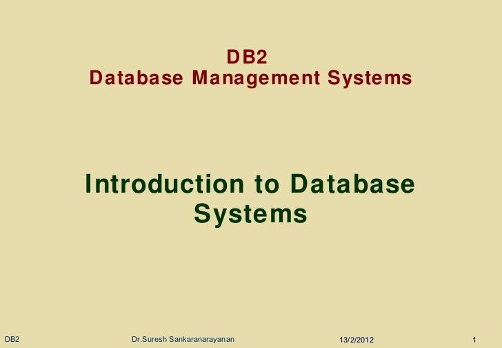 DB2  Database Management Systems Introduction to Database Systems 13/2/2012 DB2  Dr.Suresh Sankaranarayanan