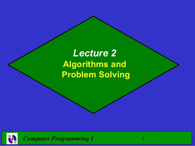 Lecture 2            Algorithms and            Problem SolvingComputer Programming I        1