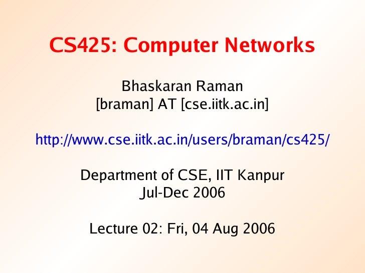CS425: Computer Networks             Bhaskaran Raman         [braman] AT [cse.iitk.ac.in]http://www.cse.iitk.ac.in/users/b...