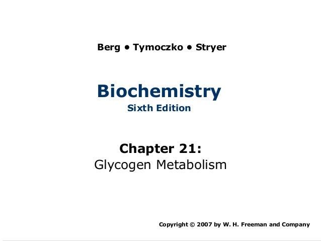 Berg • Tymoczko • StryerBiochemistry     Sixth Edition    Chapter 21:Glycogen Metabolism           Copyright © 2007 by W. ...