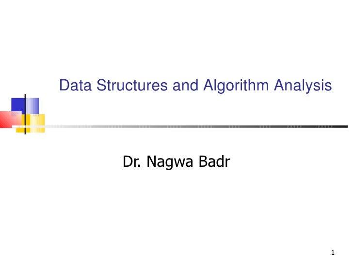 Data Structures and Algorithm Analysis Dr. Nagwa Badr