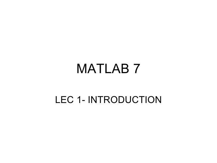 MATLAB 7LEC 1- INTRODUCTION