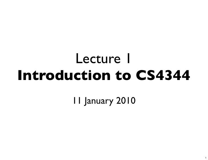 Lecture 1 Introduction to CS4344       11 January 2010                              1