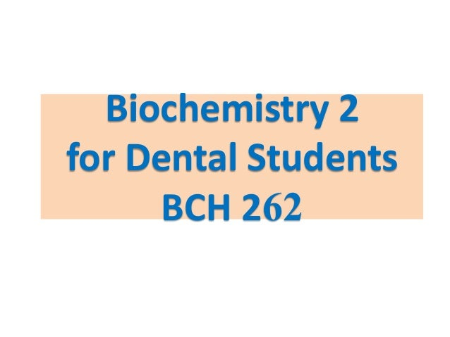 Biochemistry 2for Dental Students     BCH 262