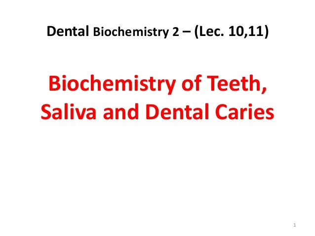 Lec 10, 11 level 4-de (biochemistry of teeth, saliva and dental caries)