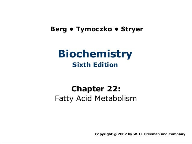 Berg • Tymoczko • Stryer Biochemistry     Sixth Edition     Chapter 22: Fatty Acid Metabolism           Copyright © 2007 b...