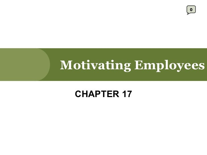 Motivating Employees CHAPTER 17 0