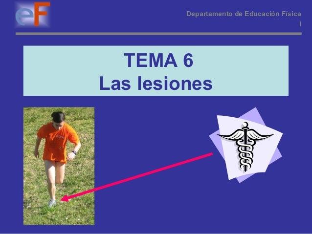 Departamento de Educación Física                                         I  TEMA 6Las lesiones