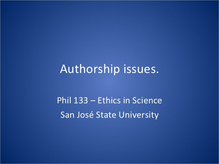 Authorship issues. Phil 133 – Ethics in Science San José State University