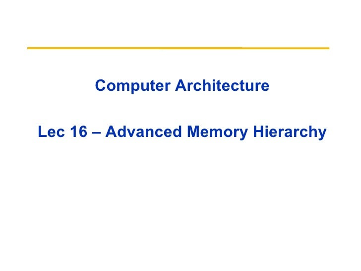 Computer ArchitectureLec 16 – Advanced Memory Hierarchy