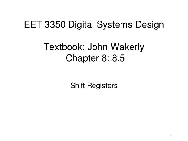 EET 3350 Digital Systems Design    Textbook: John Wakerly         Chapter 8: 8.5          Shift Registers                 ...