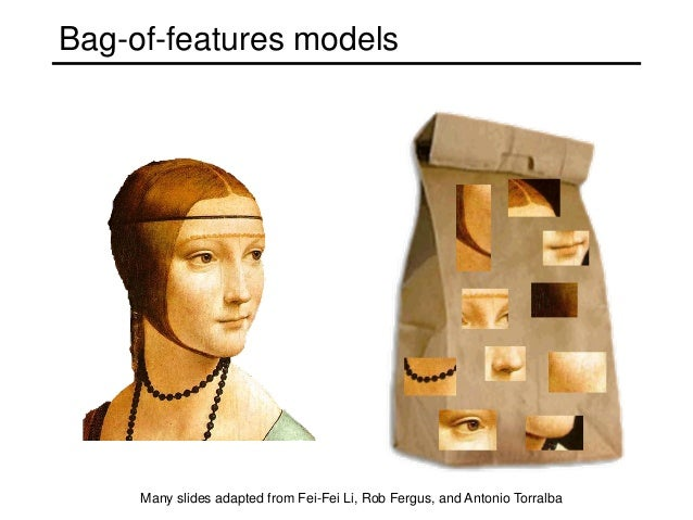 Bag-of-features models     Many slides adapted from Fei-Fei Li, Rob Fergus, and Antonio Torralba