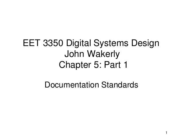 EET 3350 Digital Systems Design        John Wakerly       Chapter 5: Part 1    Documentation Standards                    ...