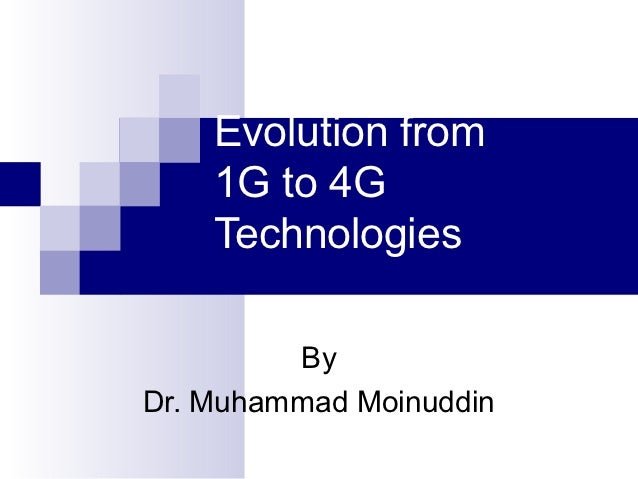 Evolution from    1G to 4G    Technologies         ByDr. Muhammad Moinuddin