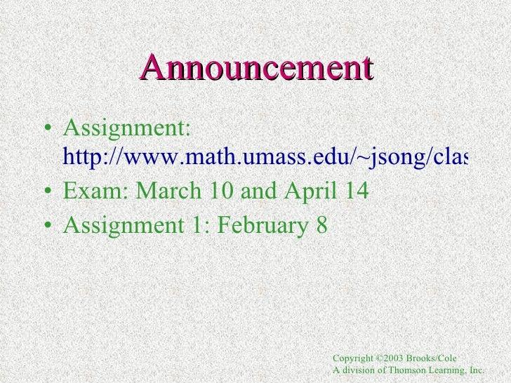 Announcement <ul><li>Assignment:  http://www.math.umass.edu/~jsong/classes.htm </li></ul><ul><li>Exam: March 10 and April ...