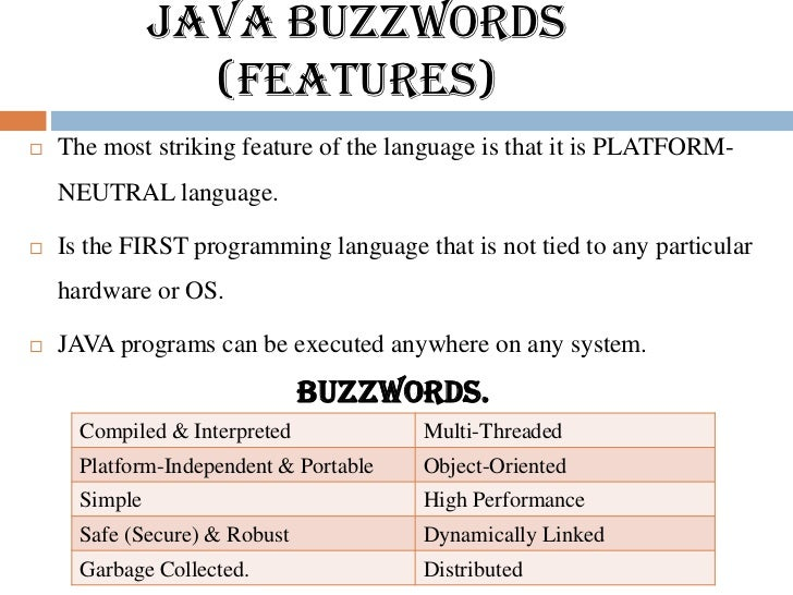 JAVA BUZZWORDS                 (Features)   The most striking feature of the language is that it is PLATFORM-    NEUTRAL ...