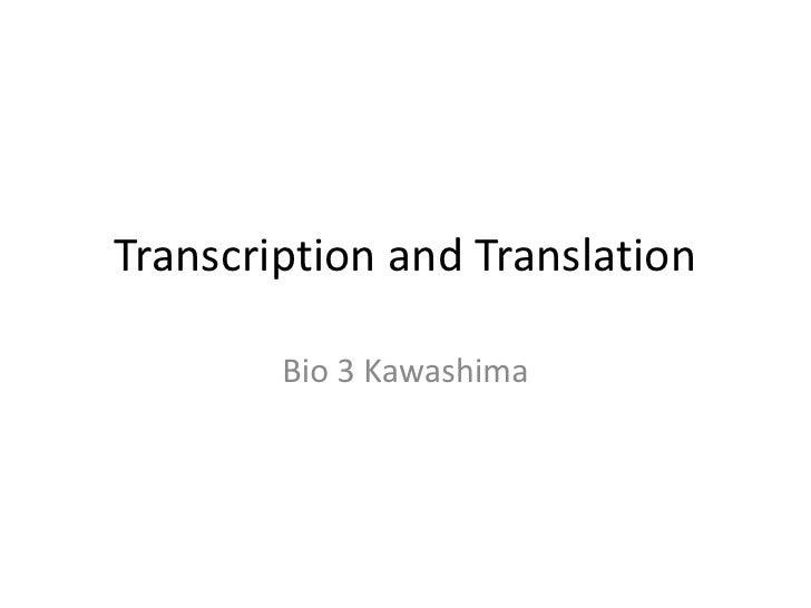 Transcription and Translation<br />Bio 3 Kawashima<br />