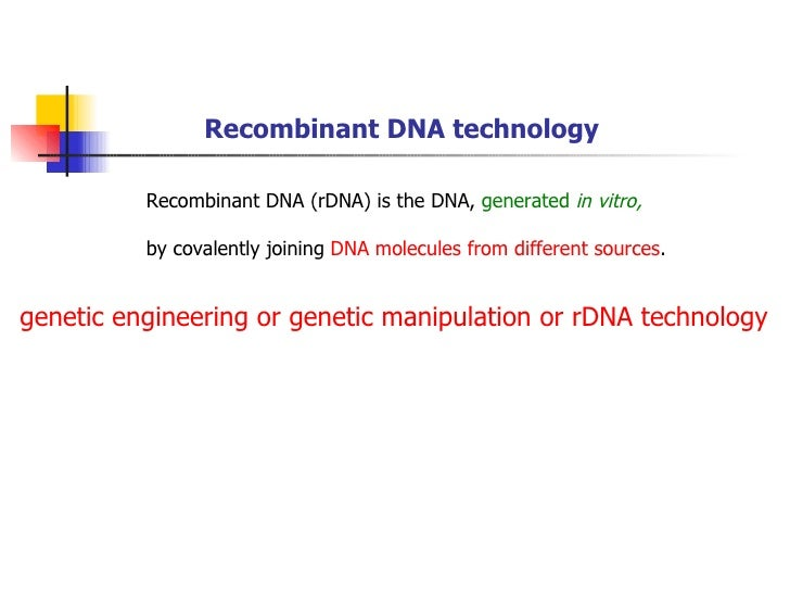 Recombinant DNA technology          Recombinant DNA (rDNA) is the DNA, generated in vitro,          by covalently joining ...