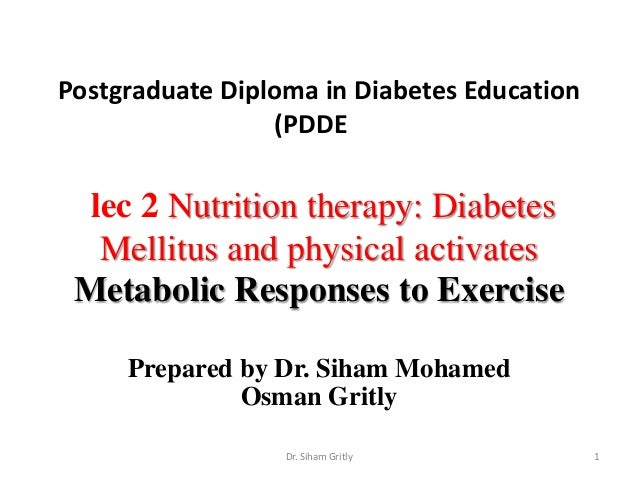 Postgraduate Diploma in Diabetes Education (PDDE  lec 2 Nutrition therapy: Diabetes Mellitus and physical activates Metabo...