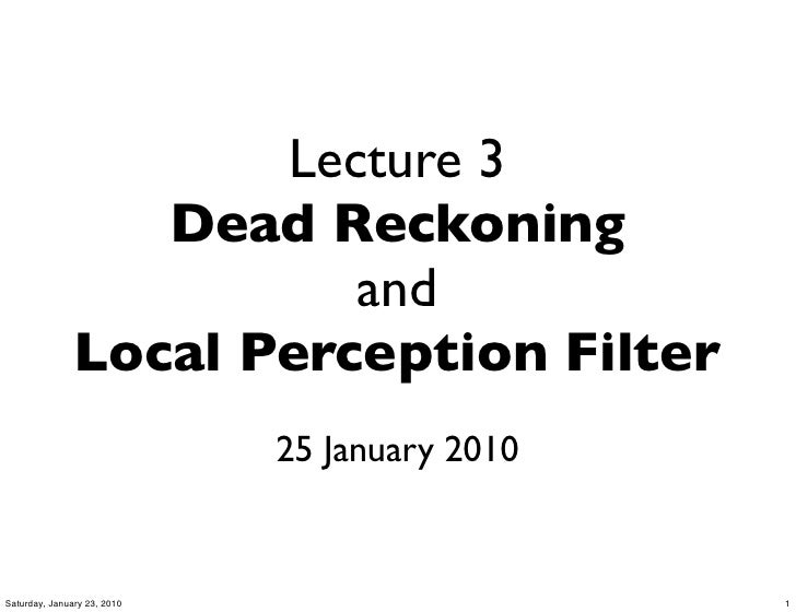 CS4344 09/10 Lecture 3: Dead Reckoning and Local Perception Filter