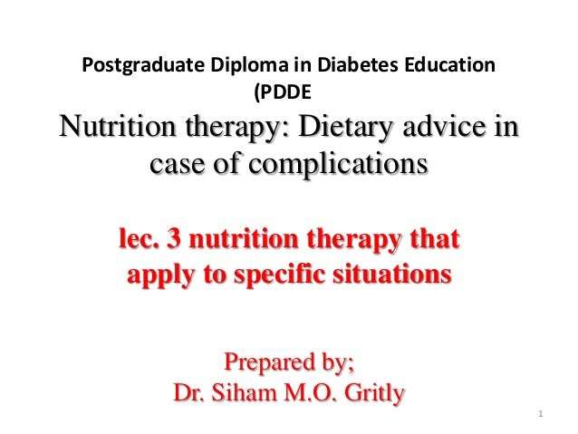 Postgraduate Diploma in Diabetes Education (PDDE  Nutrition therapy: Dietary advice in case of complications lec. 3 nutrit...