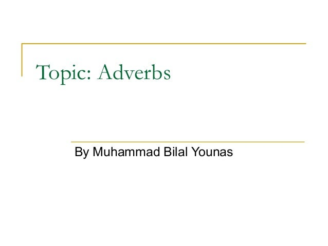 Topic: Adverbs By Muhammad Bilal Younas