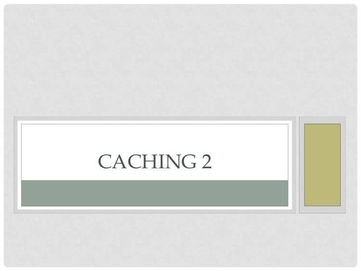 CACHING 2