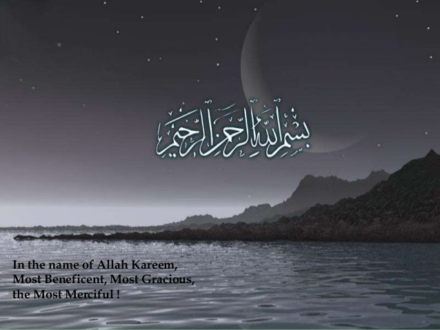 In the name of Allah Kareem, Most Beneficent, Most Gracious, the Most Merciful !