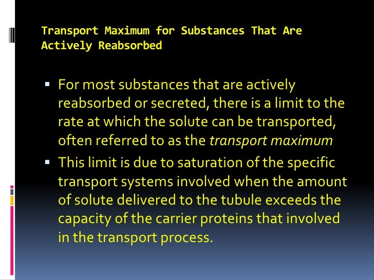 Transport Maximum for Substances That Are Actively Reabsorbed<br />For most substances that are actively reabsorbed or sec...