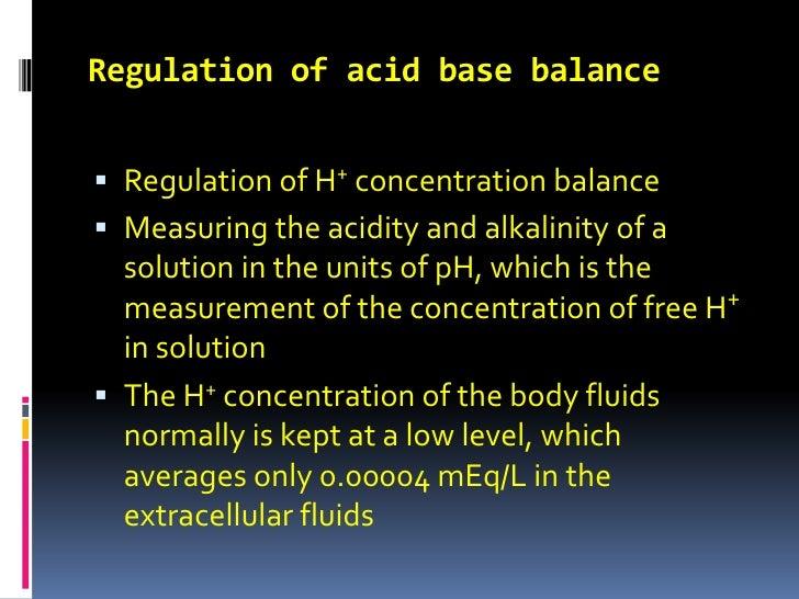 Regulation of acid base balance<br />Regulation of H+ concentration balance<br />Measuring the acidity and alkalinity of a...