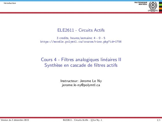 Introduction ELE2611 - Circuits Actifs 3 credits, heures/semaine: 4 - 0 - 5 https://moodle.polymtl.ca/course/view.php?id=1...