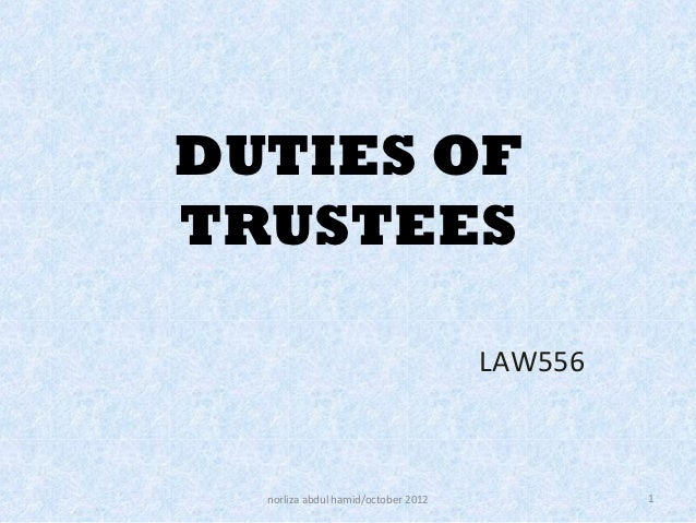 DUTIES OFTRUSTEES                                     LAW556  norliza abdul hamid/october 2012            1