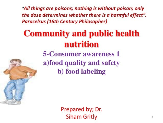 Community and public healthnutrition5-Consumer awareness 1a)food quality and safetyb) food labeling1Prepared by; Dr.Siham ...