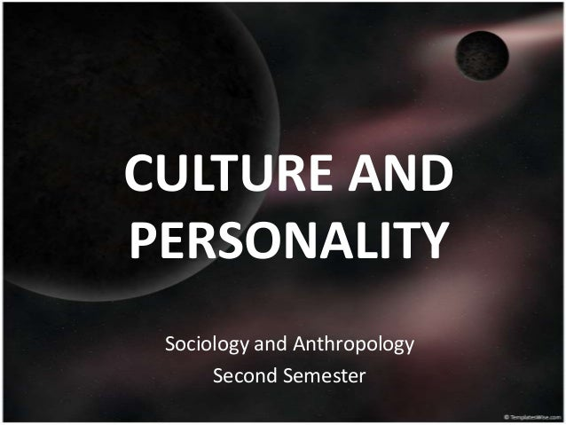 CULTURE ANDPERSONALITY Sociology and Anthropology      Second Semester
