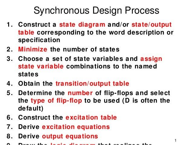 Synchronous Design Process1. Construct a state diagram and/or state/output   table corresponding to the word description o...