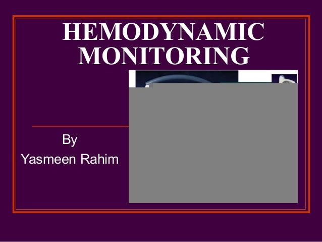 HEMODYNAMIC MONITORING By Yasmeen Rahim