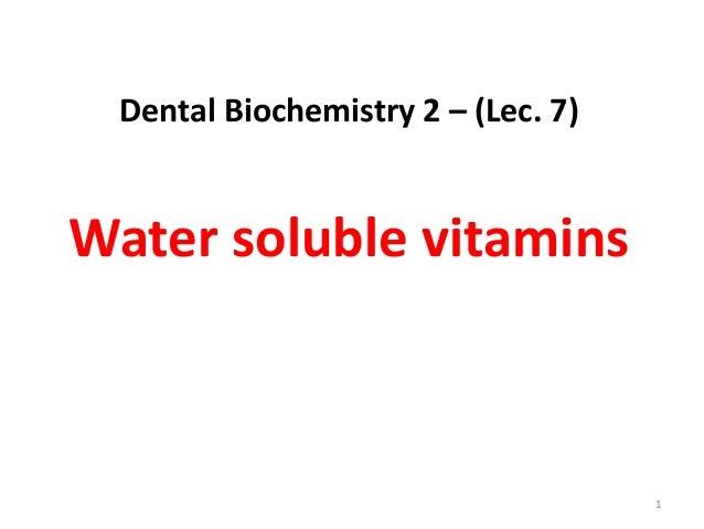 Dental Biochemistry 2 – (Lec. 7)Water soluble vitamins                                    1