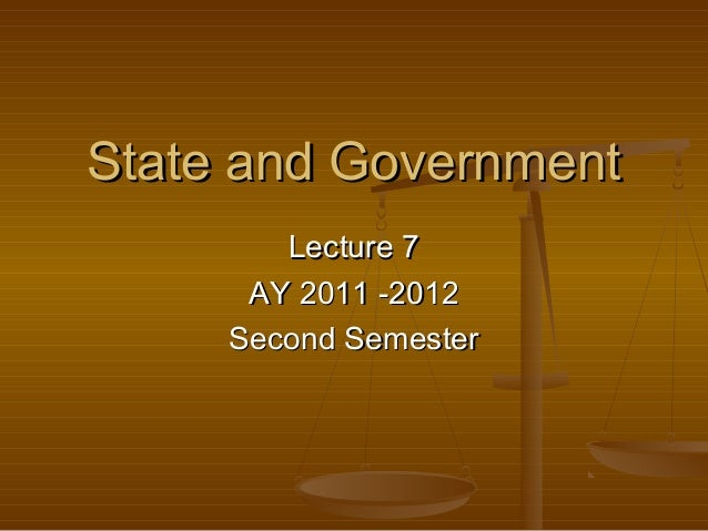 State and Government        Lecture 7      AY 2011 -2012     Second Semester