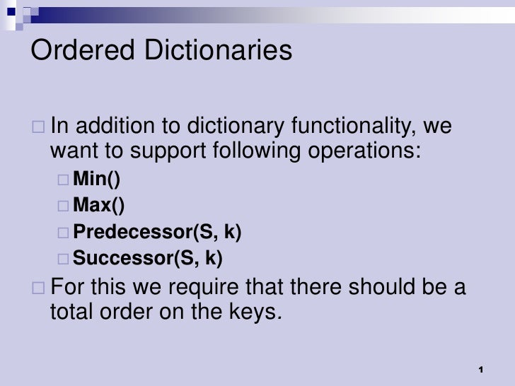 Ordered Dictionaries Inaddition to dictionary functionality, we  want to support following operations:   Min()   Max() ...